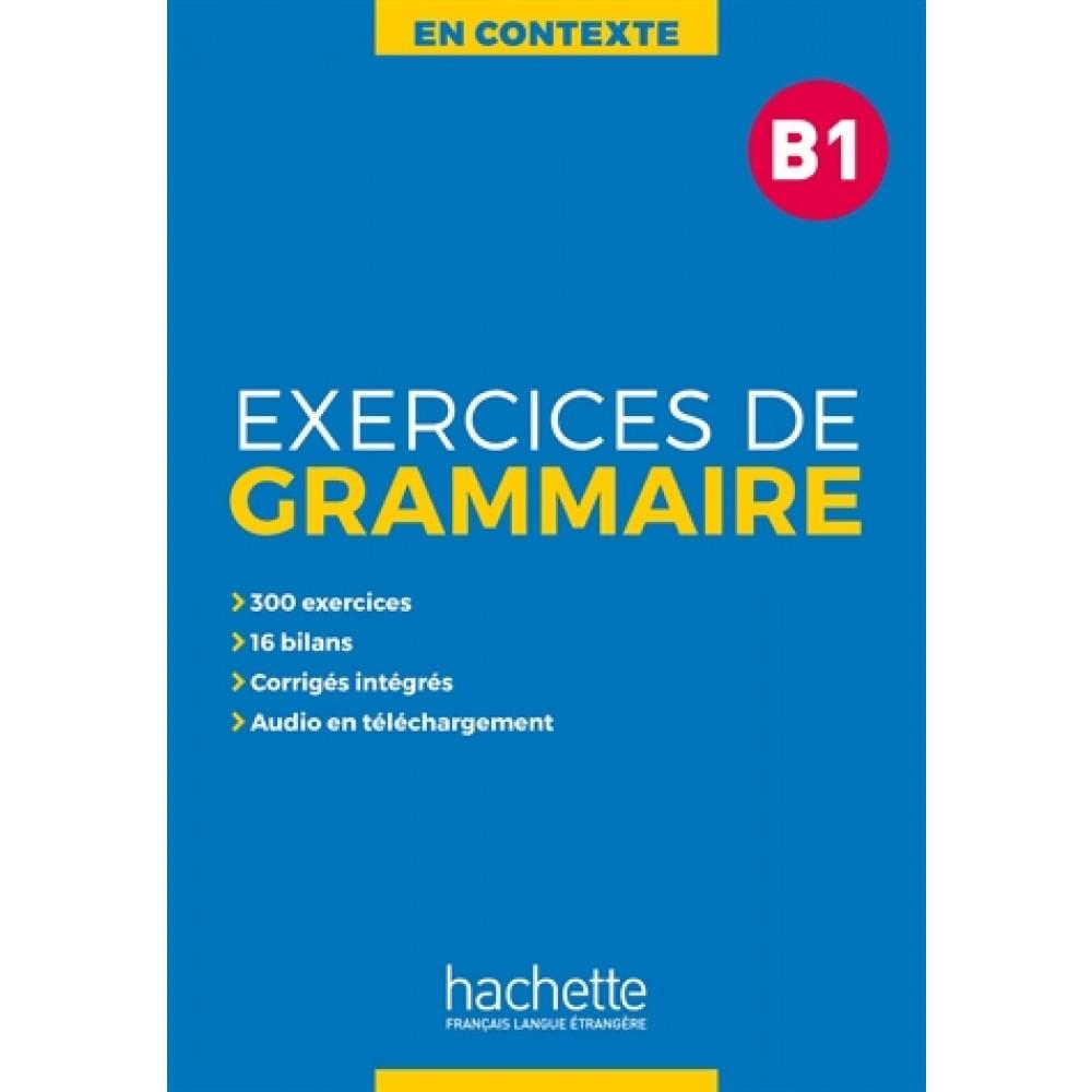 Exercices de Grammaire En Contexte Niveau B1 - Nouvelle Edition