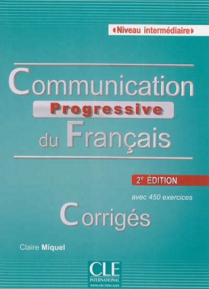 CORRIGES COMMUNICATION PROGRESSIVE DU FRANCAIS NIVEAU INTERMEDIAIRE